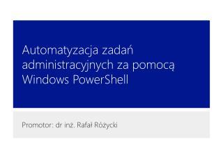 Automatyzacja zada? administracyjnych za pomoc? Windows  PowerShell