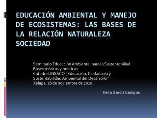 Educaci�n ambiental y manejo de ecosistemas: Las bases de la relaci�n naturaleza sociedad