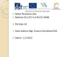 Název  Recyklace skla Šablona CZ.1.07/1.4.00/21.2698 Poř.číslo 10
