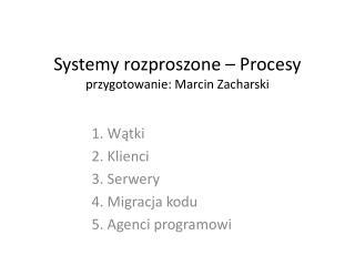 Systemy rozproszone – Procesy przygotowanie: Marcin Zacharski