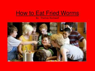How to Eat Fried Worms By:  Thomas Rockwell