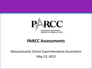 PARCC Assessments Massachusetts School Superintendents Association May 23, 2013