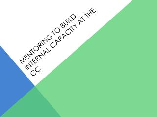 Mentoring to Build Internal Capacity at the CC