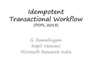 Idempotent Transactional  Workflow (POPL 2013)