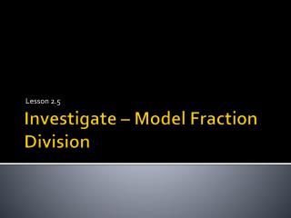 Investigate – Model Fraction Division