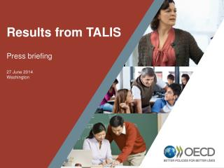 Results from TALIS Press briefing 27 June 2014 Washington