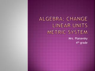 Algebra: Change Linear Units Metric System