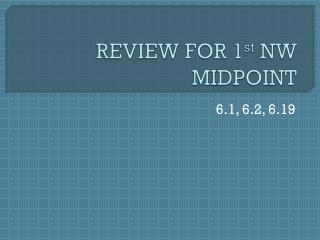 REVIEW FOR 1 st  NW MIDPOINT