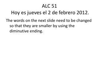 ALC  51  Hoy  es jueves el  2  de  febrero  2012.