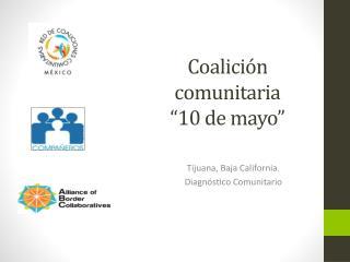 "Coalición comunitaria ""10 de mayo"""