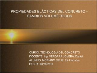 CURSO: TECNOLOGIA DEL CONCRETO DOCENTE: Ing. VERGARA LOVERA, Daniel