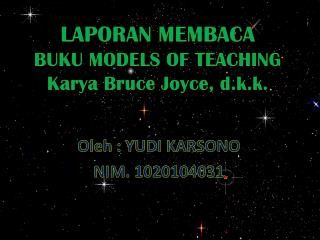 LAPORAN MEMBACA BUKU MODELS OF TEACHING Karya  Bruce Joyce,  d.k.k .