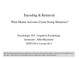 Encoding & Retrieval: What Mental Activities Create Strong Memories?