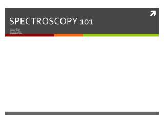 SPECTROSCOPY 101