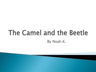 The Camel and  the Beetle