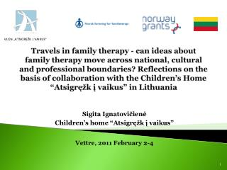 "Sigita Ignatovičienė Children's home ""Atsigręžk į vaikus"" Vettre,  2011 February 2-4"