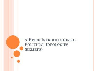 A Brief Introduction to Political Ideologies (beliefs)