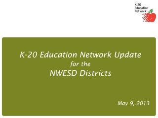 K-20 Education Network Update for the NWESD Districts