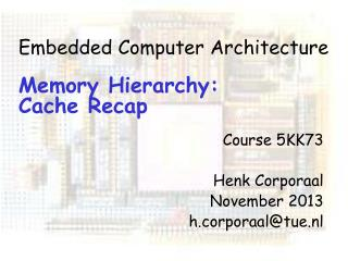 Embedded Computer Architecture Memory Hierarchy:  Cache Recap