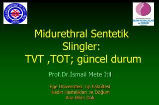 Midurethral  Sentetik  Slingler :   TVT ,TOT; güncel durum