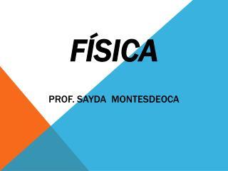 Física Prof. Sayda  MONTESDEOCA