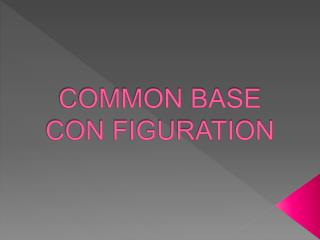 COMMON BASE  CON FIGURATION