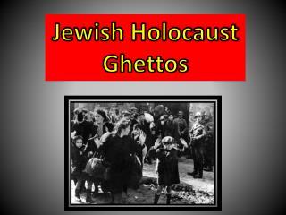 Jewish Holocaust Ghettos