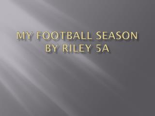 My Football season By Riley 5A