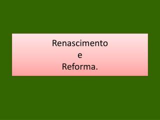 Renascimento e Reforma.