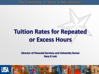Tuition  Rates for Repeated  or Excess Hours Director of Financial Services and University Bursar