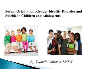 Sexual Orientation /Gender Identity Disorder and Suicide in Children and Adolescents