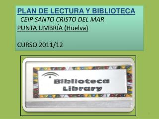 PLAN DE LECTURA Y BIBLIOTECA   CEIP SANTO CRISTO DEL MAR PUNTA UMBRÍA (Huelva)  CURSO 2011/12