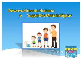 Desenvolvimento Humano               e      Sugestões Metodológicas