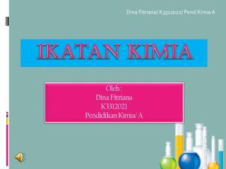 Oleh  : Dina  Fitriana K3312021 Pendidikan  Kimia/ A