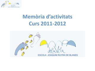 Memòria d'activitats Curs  2011-2012