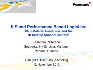 Jonathan Patterson Supportability Services Manager Pennant Canada OmegaPS  User Group Meeting