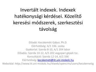 Előadó :  Kecskeméti Gábor , Ph.D. Elérhetőség : A/1 336.  szoba