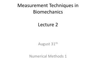 Measurement Techniques in Biomechanics Lecture 2