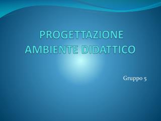PROGETTAZIONE AMBIENTE DIDATTICO
