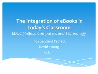 The Integration of eBooks in Today's Classroom EDUC 504BLZ: Computers and Technology
