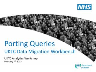 Porting Queries UKTC Data Migration Workbench
