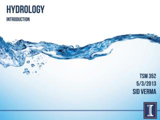 "hydro.logy The  term  hydrology  is from Greek:   hydōr , ""water"";  and, logos , ""study""."