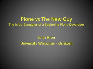 Plone vs  The New Guy The Initial Struggles of a Beginning  Plone  Developer