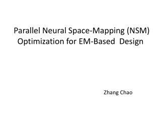 Parallel Neural  Space - Mapping  (NSM) Optimization for  EM-Based   Design