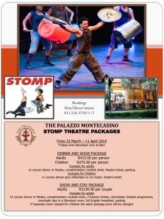 THE PALAZZO MONTECASINO STOMP THEATRE PACKAGES From 23 March – 11 April 2010