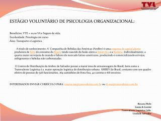 ESTÁGIO VOLUNTÁRIO DE PSICOLOGIA ORGANIZACIONAL: Benefícios: VTE + 10,00 VA e Seguro de vida;