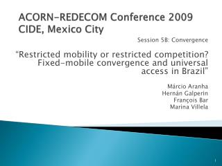 ACORN-REDECOM Conference 2009 CIDE, Mexico City