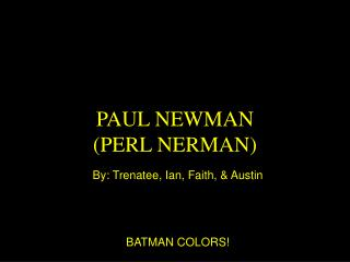 PAUL NEWMAN (PERL NERMAN)