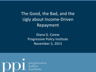 The Good, the Bad, and the Ugly about Income-Driven Repayment Diana G. Carew
