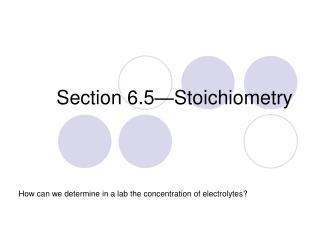 Section 6.5�Stoichiometry